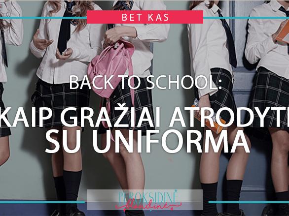 BACK TO SCHOOL: KAIP GRAŽIAI ATRODYTI SU UNIFORMA