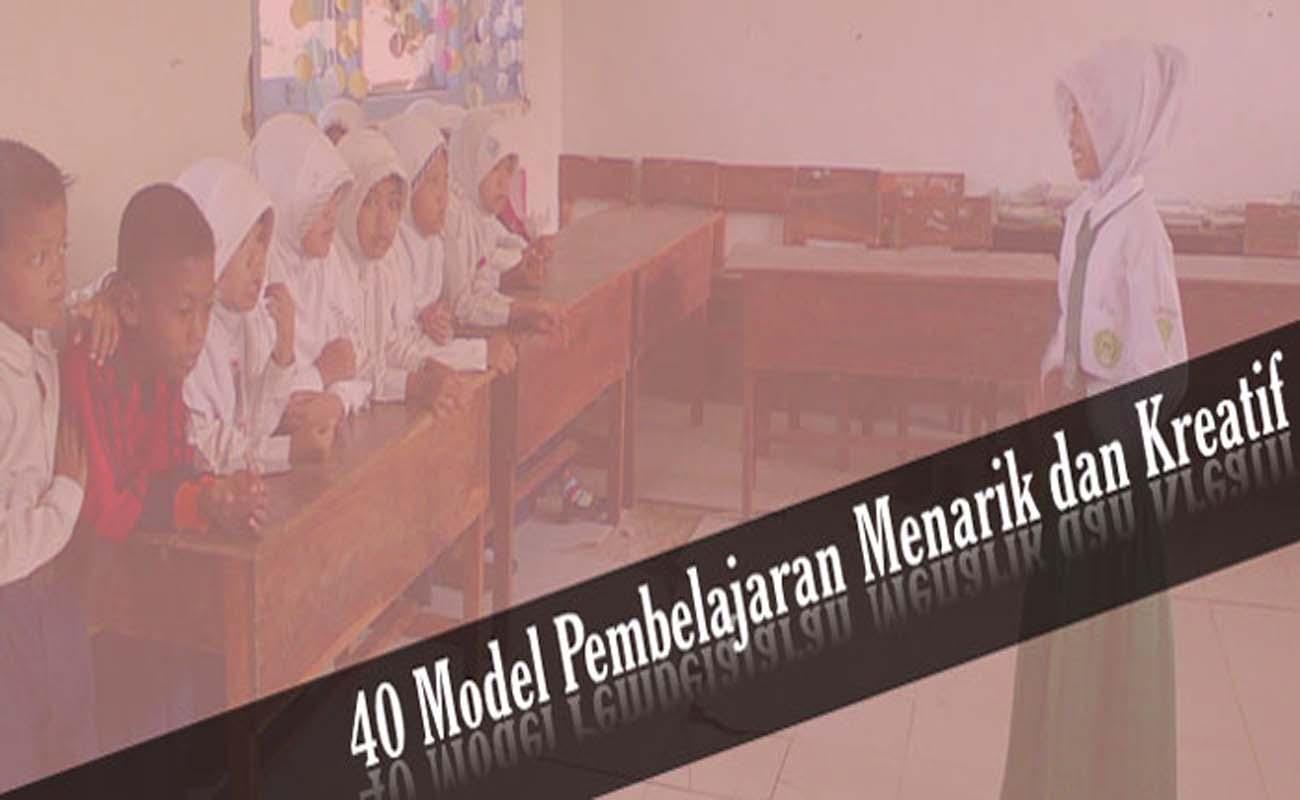 Download 40 Model Pembelajaran Lengkap Menarik dan Kreatif Format PDF