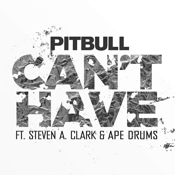 Pitbull - Can't Have (feat. Steven A. Clark & Ape Drums) - Single Cover