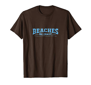 Funny Beaches be Crazy t-shirt