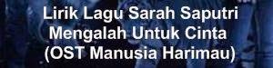 Lirik Lagu Sarah Saputri - Mengalah Untuk Cinta (OST Manusia Harimau)
