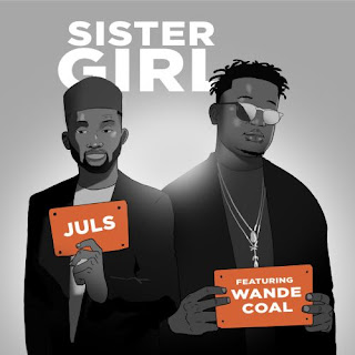 DOWNLOAD NOW: Juls Ft. Wande Coal – Sister Girl