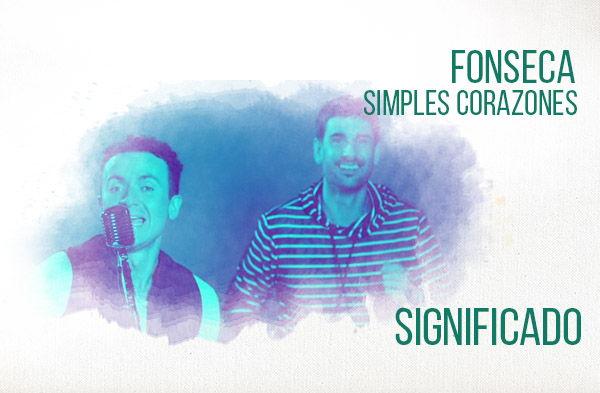 Simples Corazones significado de la canción Fonseca Melendi.
