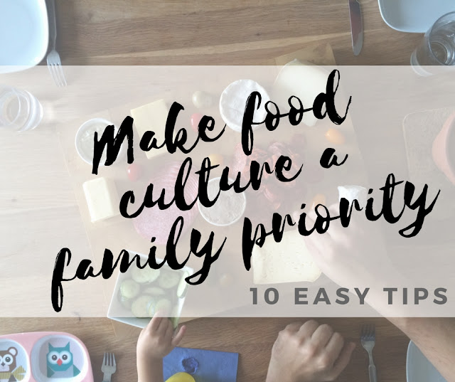 10 tips to make food culture a family priority