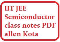 Allen Institute IIT JEE Main Semiconductor class notes PDF - IIT