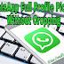 WhatsApp DP Profile Picture  को Full Size में कैसे लगाये ।