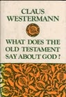 Claus Westermann-What Does The Old Testament Say About God?-
