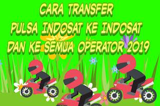 Cara transfer pulsa Indosat ke Indosat dan ke semua operator 2019