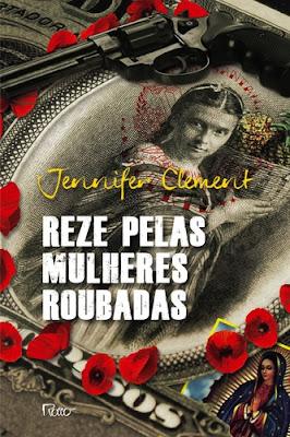 Reze pelas mulheres roubadas, de Jennifer Clement - Editora Rocco