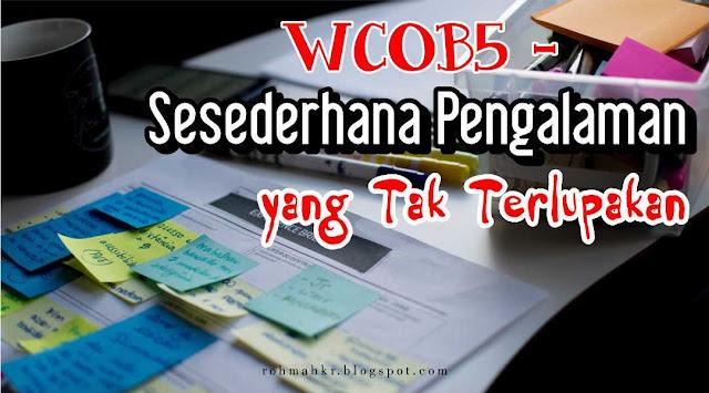 WCOB5 – Sesederhana Pengalaman yang Tak Terlupakan