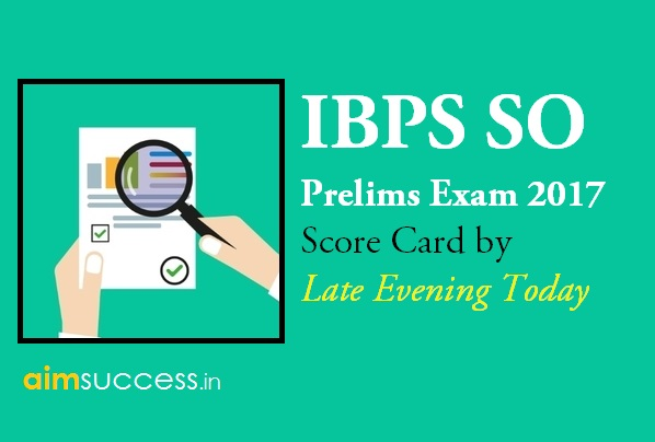 IBPS SO Prelims 2017 Score Card: By Late Evening Today