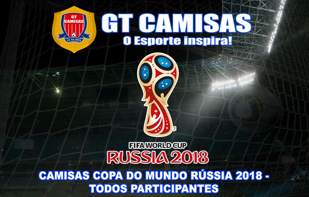 GT Camisas  Camisas Copa do Mundo Rússia 2018 - Todos os Participantes 2134e64f84458