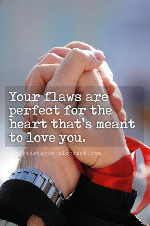 Cute Valentines Day Quotes, Your flaws are perfect for the heart that's meant to love you.