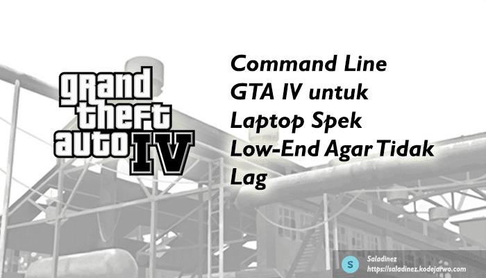 Command Line GTA IV untuk Laptop Spek Low-End Agar Tidak Lag