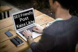Ek achcha or SEO friendly post kaise likhte hai