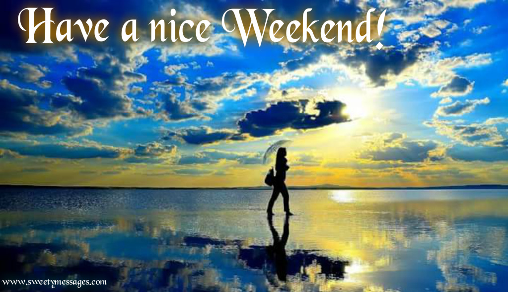 Have a nice weekend images beautiful messages - Week end a nice ...
