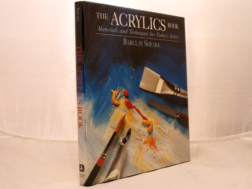 Acrylics Book - Materials and Techniques for Today's Artist by Barclay Sheaks