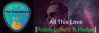 ALL THIS LOVE Guitar Chords by   Robin Schulz ft. Harloe