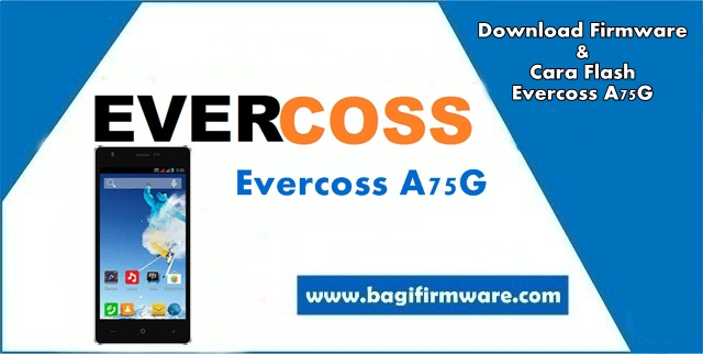 Firmware dan Cara Flash Evercoss A75G Winner Y2 (Tested)