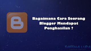 Gimana Sih Cara Seorang Blogger Mendapatkan Penghasilan ?, Bagaiman Cara Menghasilkan Uang Dari Blog, Blogger Menjadi Pekerjaan, Apa Bisa Mendapat Pekerjaan Dan Penghasilan Tambahan Dari nge Blog, Cara Langkah Langkah Disertai Gambar Cara Seorang Blogger Mendapatkan Penghasilan Tambahan Dari Blog