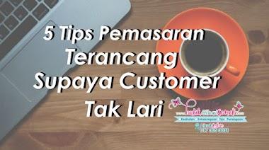 5 Tips Pemasaran Terancang Supaya Pelanggan Tak Lari
