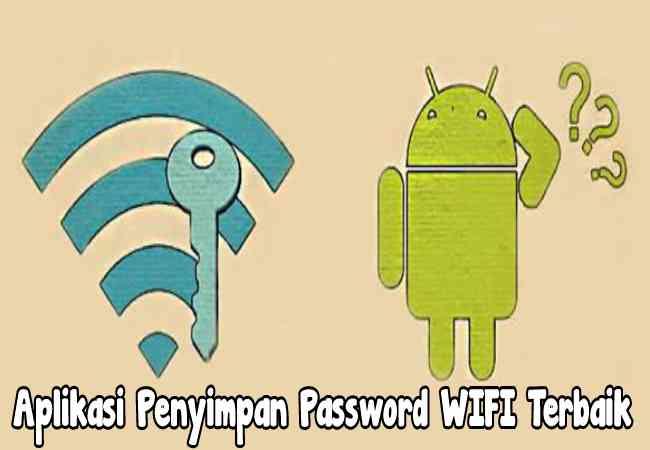 Aplikasi Penyimpan Password WIFI Terbaik Root Dan Tanpa Root Terbaru