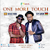 AUDIO MUSIC :  Bebe Cool Ft Tay Grin - One More Touch | DOWNLOAD Mp3 SONG