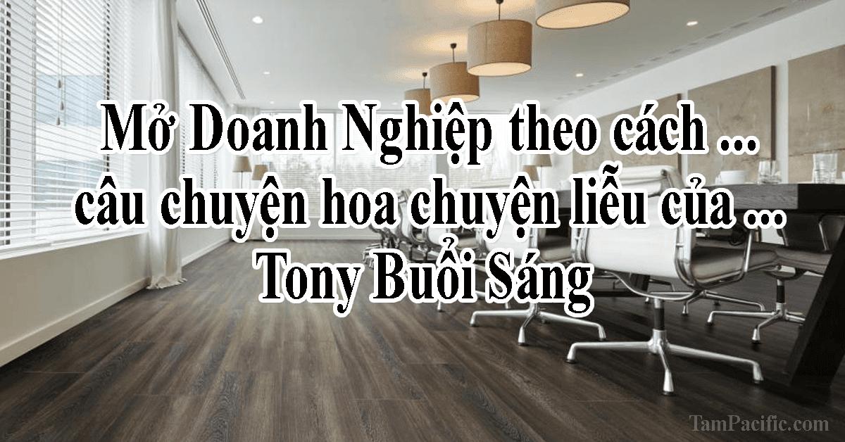 Mở Doanh Nghiệp theo cách câu chuyện hoa chuyện liễu của TonyBuổiSáng