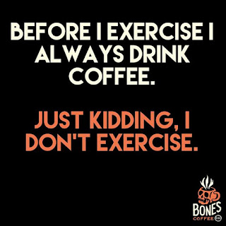 Before i exercise i always drink coffe