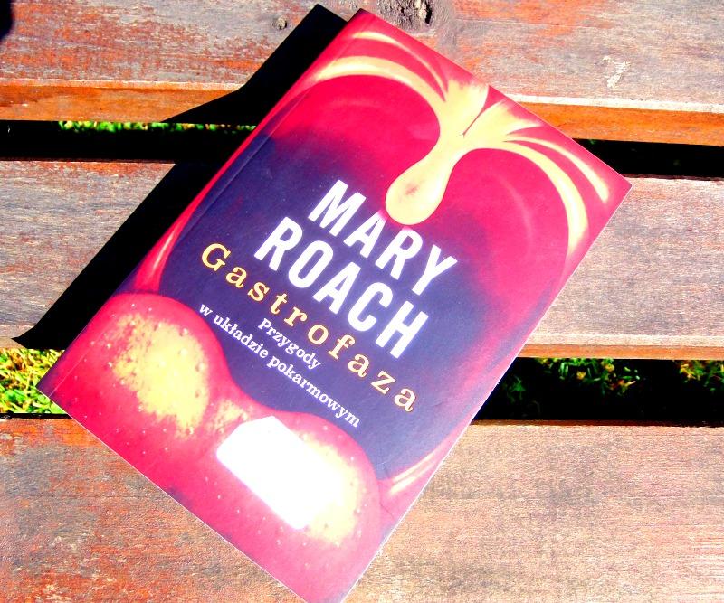 """Mary Roach, """"Gastrofaza. Przygody w układzie pokarmowym""""."""
