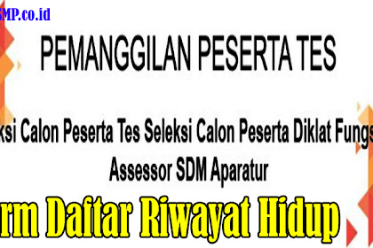 Download Form Daftar Riwayat Hidup, Pemanggilan Peserta Tes Calon Seleksi Diklat Fungsional Assessor SDM Aparatur Tahun 2019