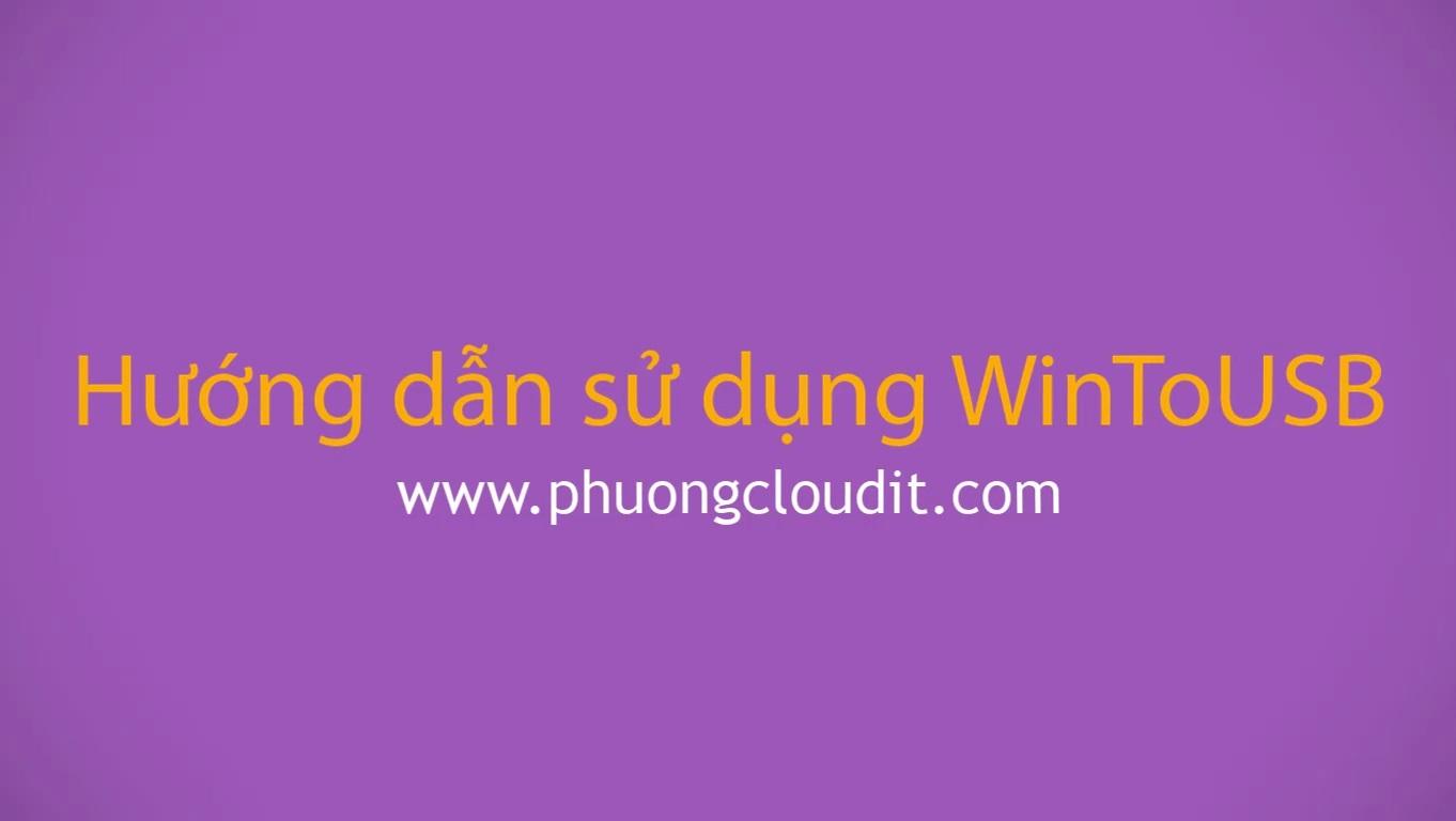 Hướng dẫn dùng WinToUSB - Tạo USB cài đặt Windows hỗ trợ cả 2 chuẩn UEFI và Legacy