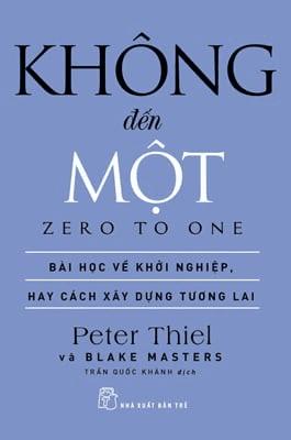 Sách Khởi Nghiệp: KHÔNG ĐẾN MỘT - Peter Thiel, Blake Masters.