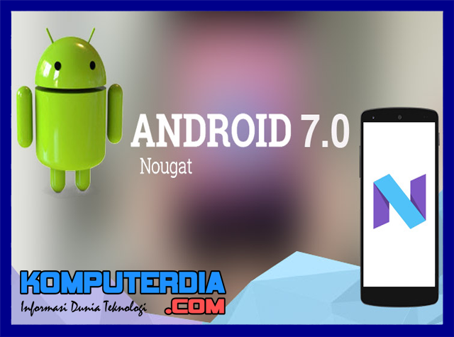 Spesifikasi, Kelebihan dan Kekurangan Android Nougat (Android 7.0, 7.1)