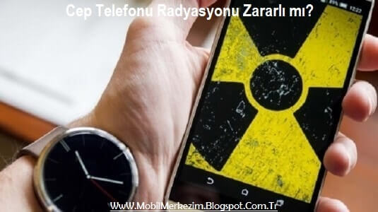 Cep Telefonu Radyasyonu, Cep Telefonu Radyasyonu Zararlı mı, Cep Telefonu Radyasyon Yayar mı, Cep Telefonu Radyasyonunun Etkileri, Cep Telefonu Radyasyon Saçar mı