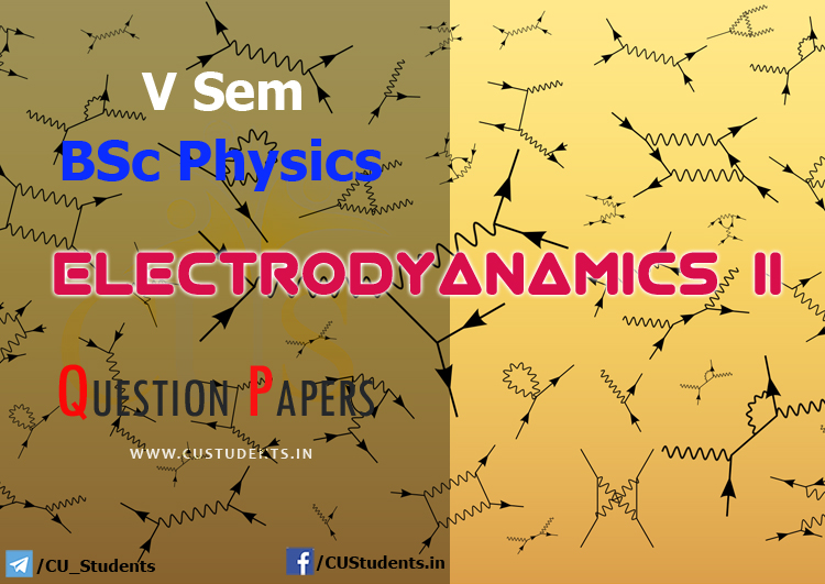 V Sem BSc Physics Electrodynamics II Previous Question Papers