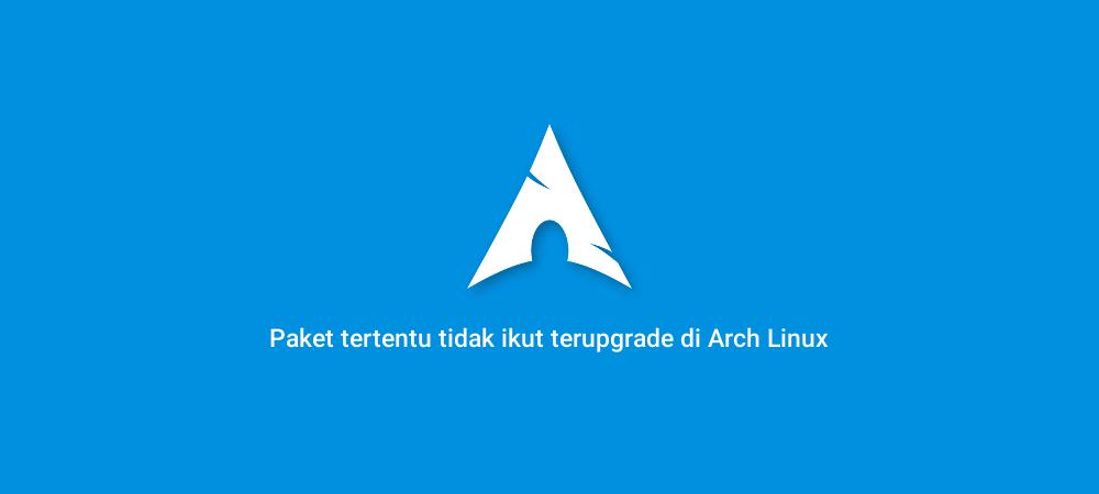Supaya paket tertentu tidak ikut terupgrade di Arch Linux