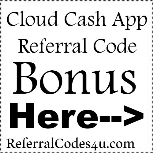 Cloud Cash App Referral Code & Sign up Bonus | Best Paying Referral