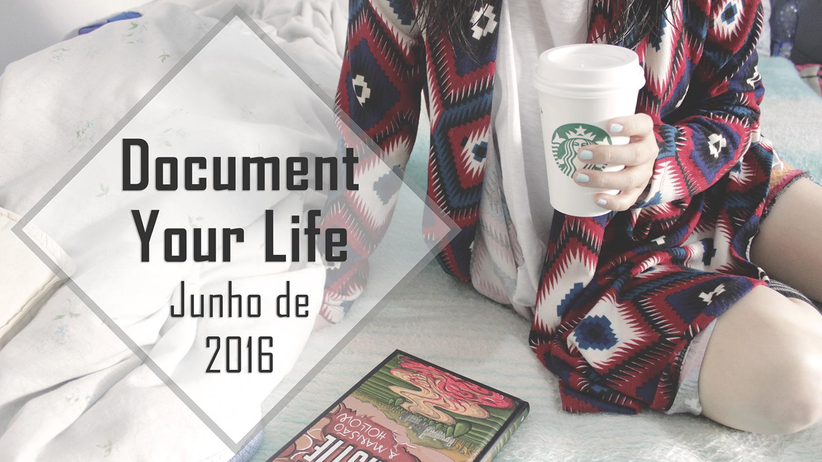 Document Your Life Junho/16