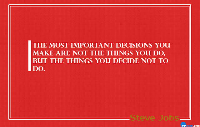 The most important decisions you make are not the things you do Steve Jobs Quotes