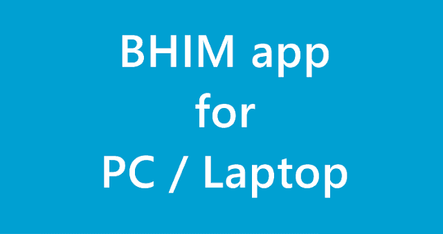 DOWNLOAD-BHIM-FOR-PC-ON-WINDOWS-LAPTOPS