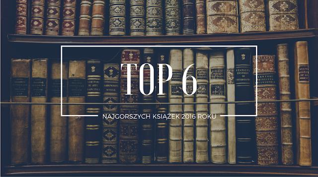 TOP 6 najgorszych książek 2016 roku | Wiedźmowa głowologia
