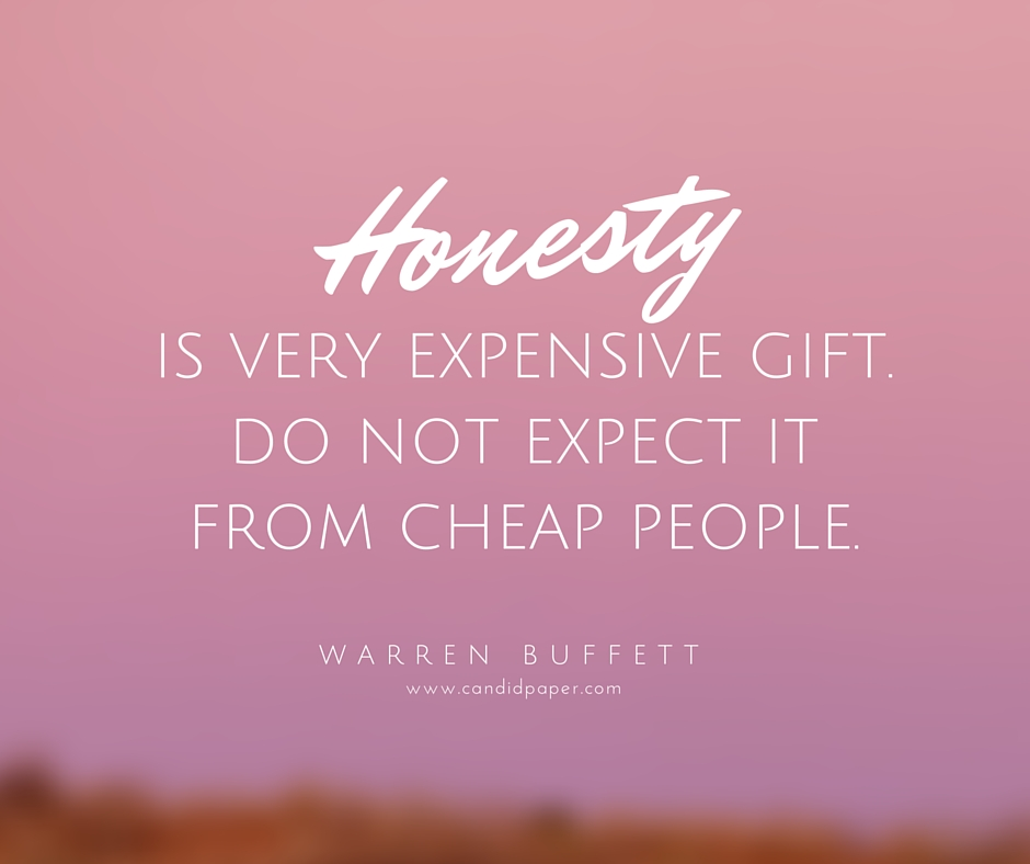 Honesty is a very expensive gift, Don't expect it from cheap ...