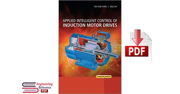Applied Intelligent Control of Induction Motor Drives 1st Edition By Tze Fun Chan and Keli Shi