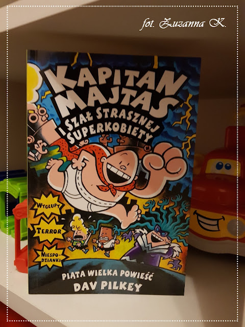 "Dav Pilkey ""Kapitan Majtas i Szał Strasznej Superkobiety"" [KAPITAN MAJTAS #5]"