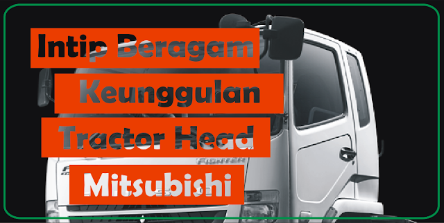 Intip Beragam Keunggulan Tractor Head Mitsubisi | adipraa.com