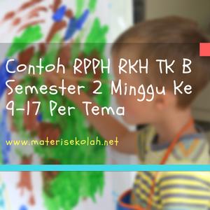 Contoh RPPH TK B Minggu Ke 9-17 Pembelajaran Semester 2
