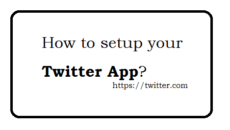 How to setup your twitter App?