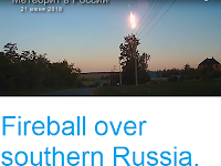 https://sciencythoughts.blogspot.com/2018/06/fireball-over-southern-russia.html