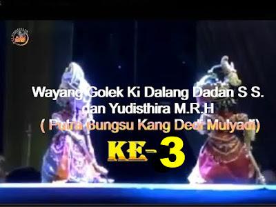 Bagian Ke-3   Wayang Golek Dalang Dadan Sunandar S   dan Yudisthira M R H (Putra Bungsu Kang Dedi Mulyadi)